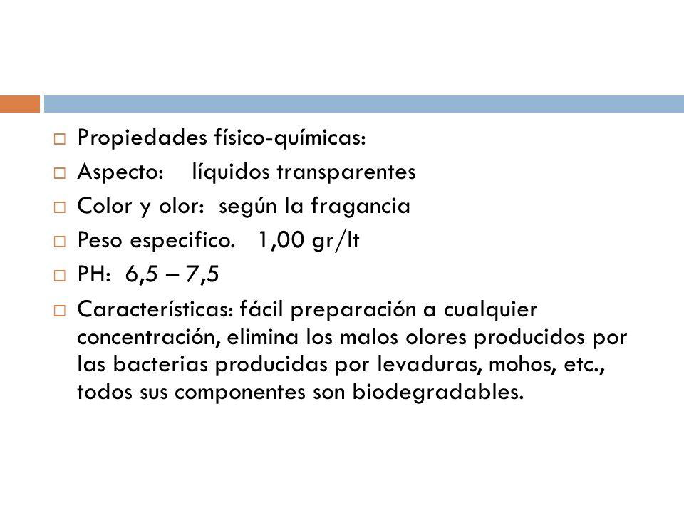 Propiedades físico-químicas: Aspecto: líquidos transparentes Color y olor: según la fragancia Peso especifico. 1,00 gr/lt PH: 6,5 – 7,5 Característica