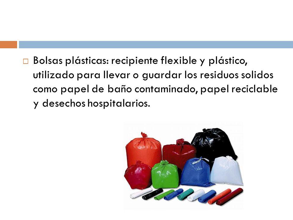 Bolsas plásticas: recipiente flexible y plástico, utilizado para llevar o guardar los residuos solidos como papel de baño contaminado, papel reciclabl
