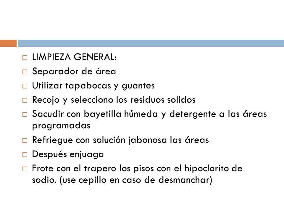 LIMPIEZA GENERAL: Separador de área Utilizar tapabocas y guantes Recojo y selecciono los residuos solidos Sacudir con bayetilla húmeda y detergente a