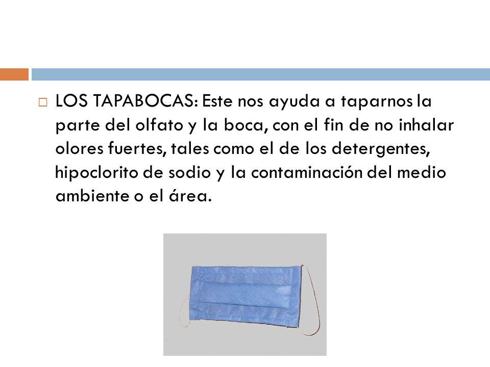 LOS TAPABOCAS: Este nos ayuda a taparnos la parte del olfato y la boca, con el fin de no inhalar olores fuertes, tales como el de los detergentes, hip