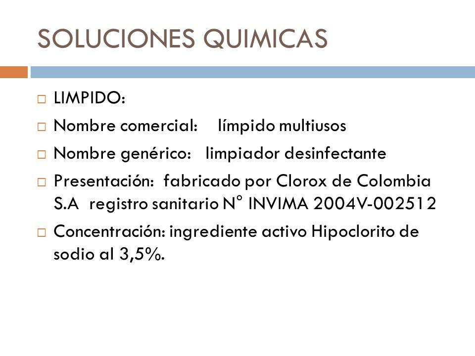 SOLUCIONES QUIMICAS LIMPIDO: Nombre comercial: límpido multiusos Nombre genérico: limpiador desinfectante Presentación: fabricado por Clorox de Colomb