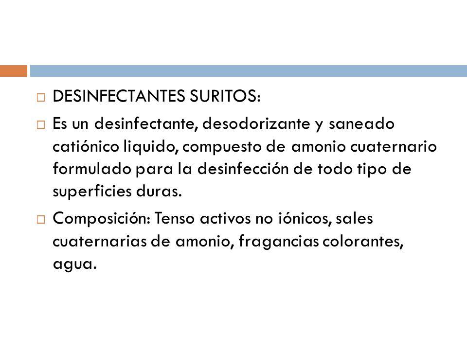 DESINFECTANTES SURITOS: Es un desinfectante, desodorizante y saneado catiónico liquido, compuesto de amonio cuaternario formulado para la desinfección