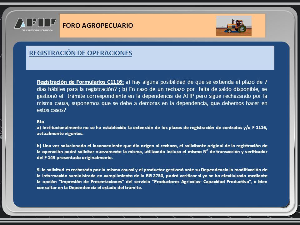 REGISTRACIÓN DE OPERACIONES FORO AGROPECUARIO 17) Registración de Formularios C1116: El aplicativo solicita los datos del informante por cada generación que se haga por cada cliente al momento de emitir el F.149.