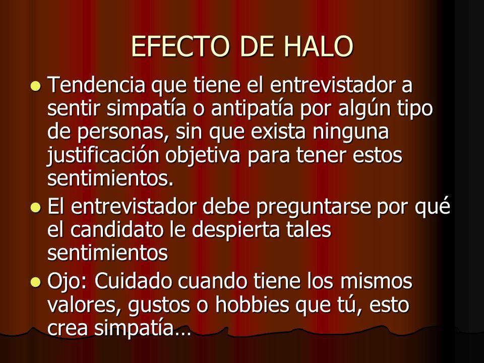 Efecto de Halo (Cont.) El resultado de la evaluación que recibe el candidato puede estar influido por la calificación de otros candidatos evaluados antes, y comparados con él.