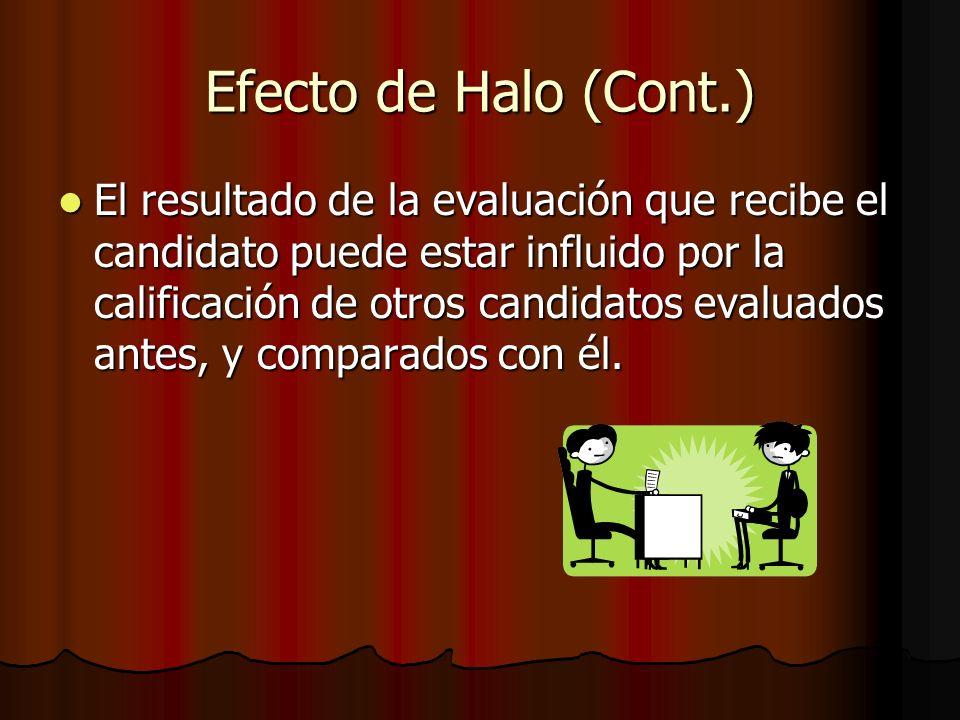 Efecto de Halo (Cont.) El resultado de la evaluación que recibe el candidato puede estar influido por la calificación de otros candidatos evaluados an