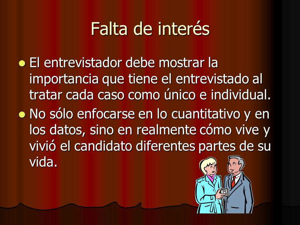 Falta de interés El entrevistador debe mostrar la importancia que tiene el entrevistado al tratar cada caso como único e individual. El entrevistador