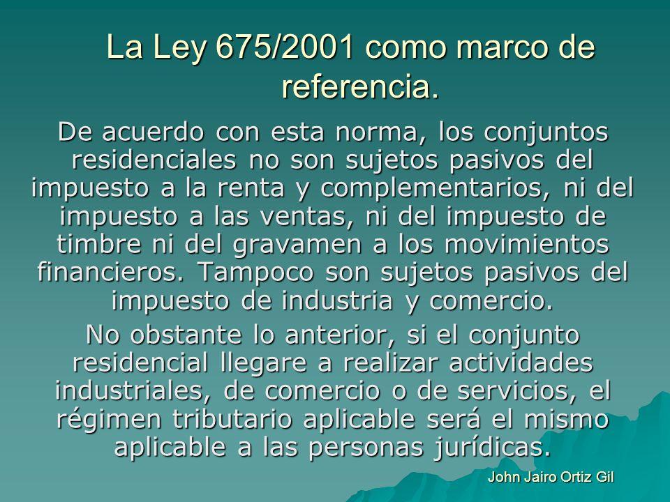 La Ley 675/2001 como marco de referencia. De acuerdo con esta norma, los conjuntos residenciales no son sujetos pasivos del impuesto a la renta y comp