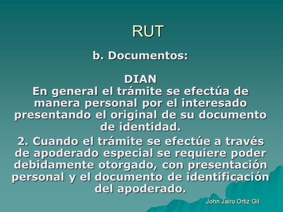 RUT b. Documentos: DIAN En general el trámite se efectúa de manera personal por el interesado presentando el original de su documento de identidad. 2.