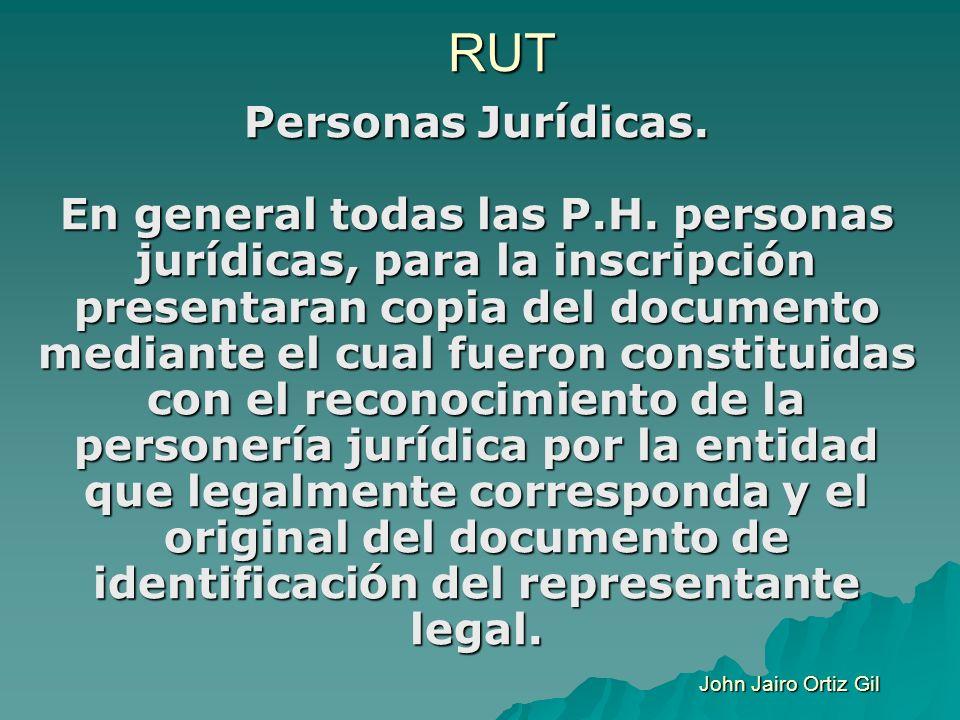 RUT Personas Jurídicas. En general todas las P.H. personas jurídicas, para la inscripción presentaran copia del documento mediante el cual fueron cons