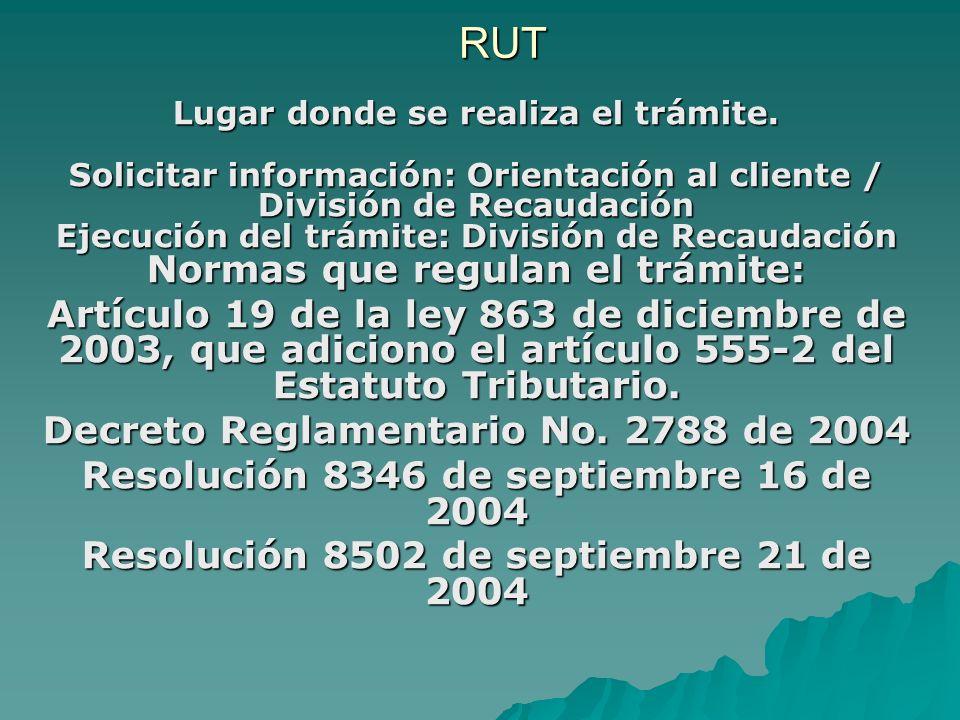 RUT Lugar donde se realiza el trámite. Solicitar información: Orientación al cliente / División de Recaudación Ejecución del trámite: División de Reca