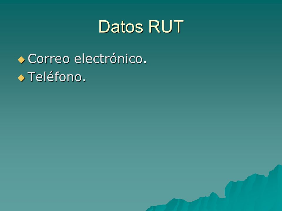 Datos RUT Correo electrónico. Correo electrónico. Teléfono. Teléfono.