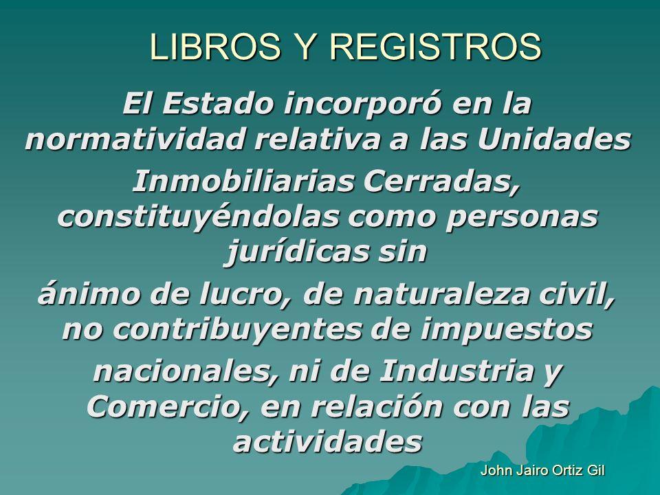 LIBROS Y REGISTROS El Estado incorporó en la normatividad relativa a las Unidades Inmobiliarias Cerradas, constituyéndolas como personas jurídicas sin
