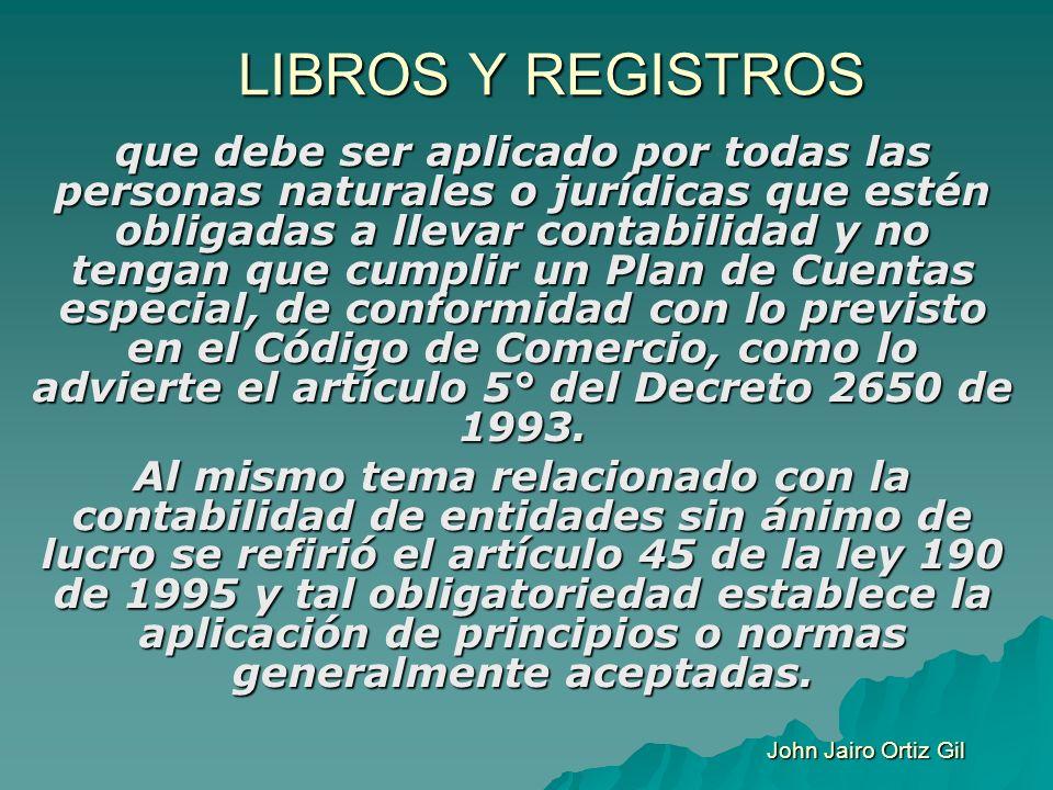 LIBROS Y REGISTROS que debe ser aplicado por todas las personas naturales o jurídicas que estén obligadas a llevar contabilidad y no tengan que cumpli