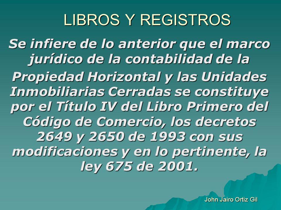 LIBROS Y REGISTROS Se infiere de lo anterior que el marco jurídico de la contabilidad de la Propiedad Horizontal y las Unidades Inmobiliarias Cerradas