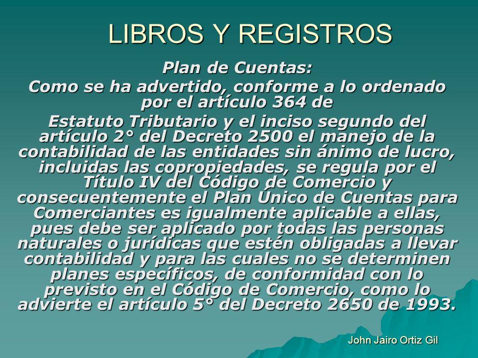 LIBROS Y REGISTROS Plan de Cuentas: Como se ha advertido, conforme a lo ordenado por el artículo 364 de Estatuto Tributario y el inciso segundo del ar
