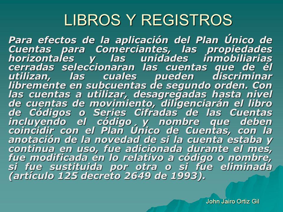 LIBROS Y REGISTROS Para efectos de la aplicación del Plan Único de Cuentas para Comerciantes, las propiedades horizontales y las unidades inmobiliaria