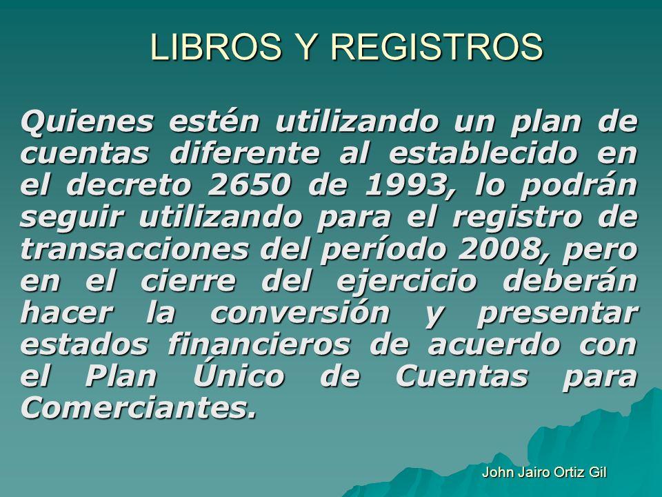 LIBROS Y REGISTROS Quienes estén utilizando un plan de cuentas diferente al establecido en el decreto 2650 de 1993, lo podrán seguir utilizando para e