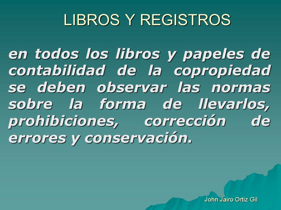 LIBROS Y REGISTROS en todos los libros y papeles de contabilidad de la copropiedad se deben observar las normas sobre la forma de llevarlos, prohibici