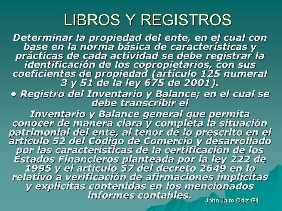 LIBROS Y REGISTROS Determinar la propiedad del ente, en el cual con base en la norma básica de características y prácticas de cada actividad se debe r