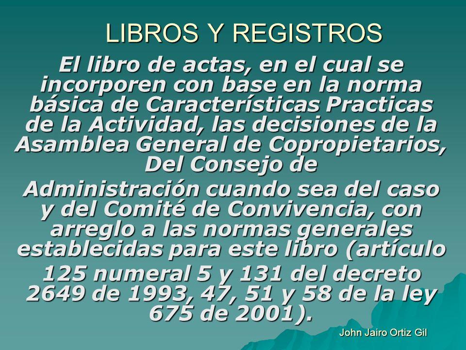 LIBROS Y REGISTROS El libro de actas, en el cual se incorporen con base en la norma básica de Características Practicas de la Actividad, las decisione