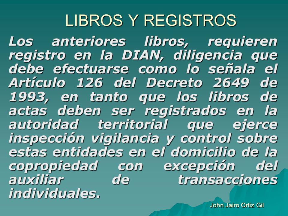LIBROS Y REGISTROS Los anteriores libros, requieren registro en la DIAN, diligencia que debe efectuarse como lo señala el Artículo 126 del Decreto 264
