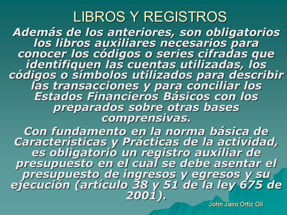 LIBROS Y REGISTROS Además de los anteriores, son obligatorios los libros auxiliares necesarios para conocer los códigos o series cifradas que identifi