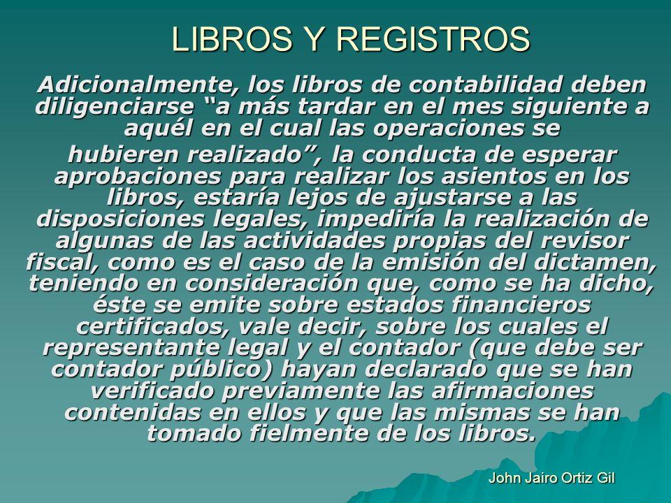 LIBROS Y REGISTROS Adicionalmente, los libros de contabilidad deben diligenciarse a más tardar en el mes siguiente a aquél en el cual las operaciones