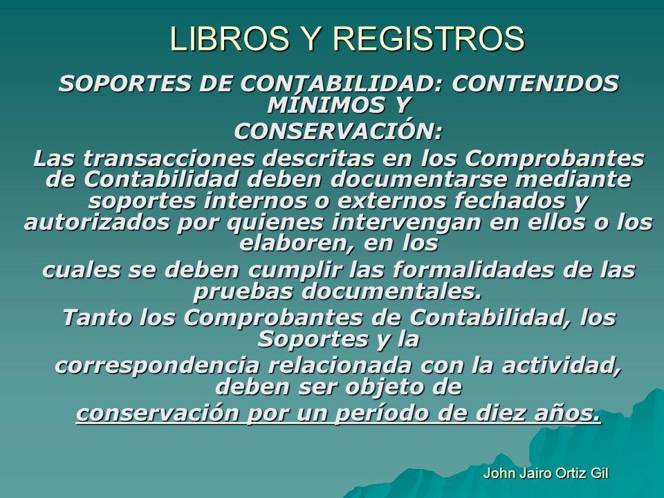LIBROS Y REGISTROS SOPORTES DE CONTABILIDAD: CONTENIDOS MÍNIMOS Y CONSERVACIÓN: Las transacciones descritas en los Comprobantes de Contabilidad deben