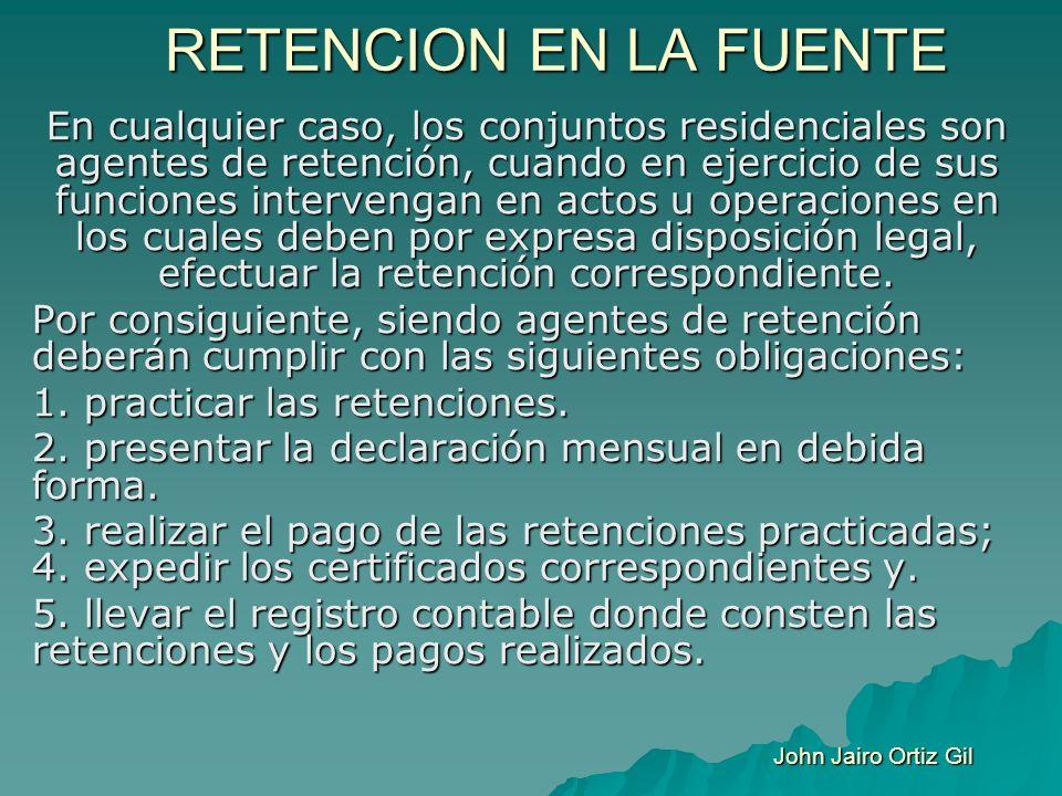 RETENCION EN LA FUENTE En cualquier caso, los conjuntos residenciales son agentes de retención, cuando en ejercicio de sus funciones intervengan en ac