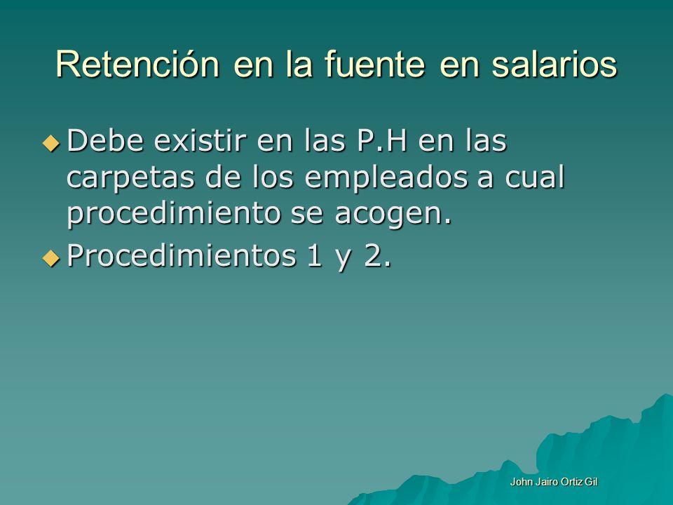 Retención en la fuente en salarios Debe existir en las P.H en las carpetas de los empleados a cual procedimiento se acogen. Debe existir en las P.H en