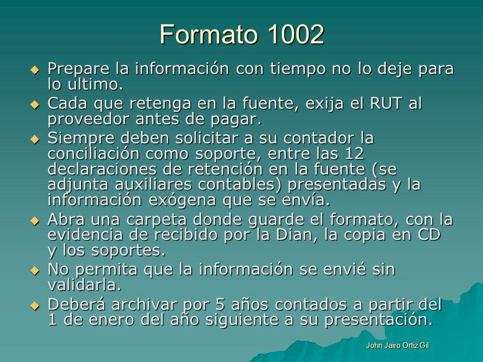Formato 1002 Prepare la información con tiempo no lo deje para lo ultimo. Prepare la información con tiempo no lo deje para lo ultimo. Cada que reteng