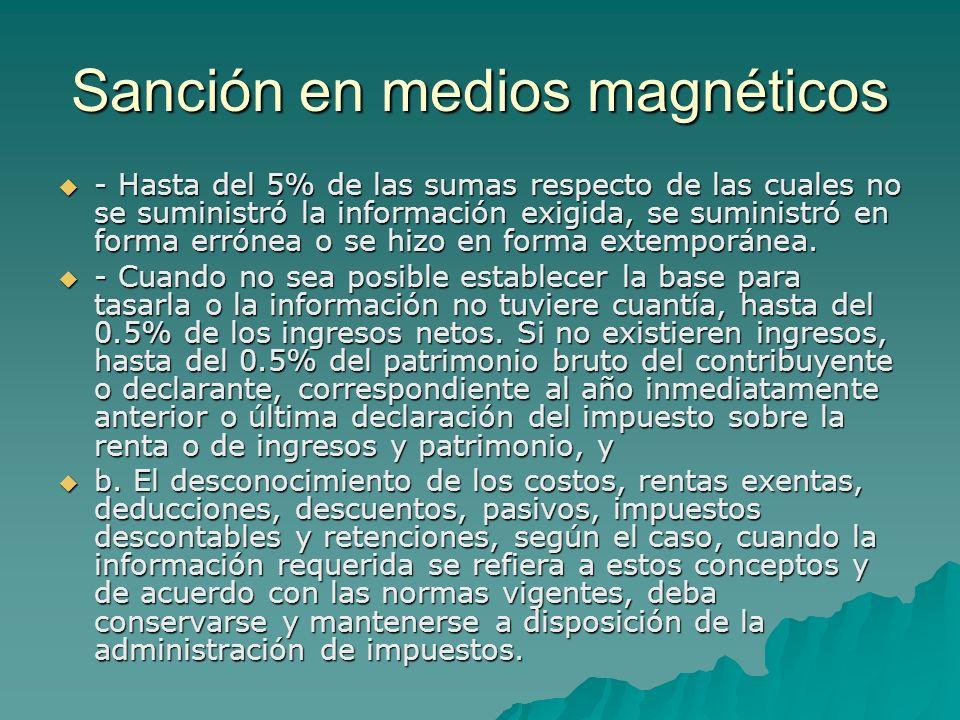 Sanción en medios magnéticos - Hasta del 5% de las sumas respecto de las cuales no se suministró la información exigida, se suministró en forma erróne