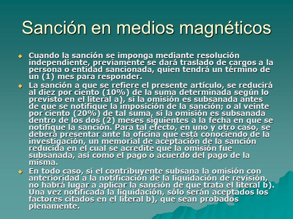 Sanción en medios magnéticos Cuando la sanción se imponga mediante resolución independiente, previamente se dará traslado de cargos a la persona o ent