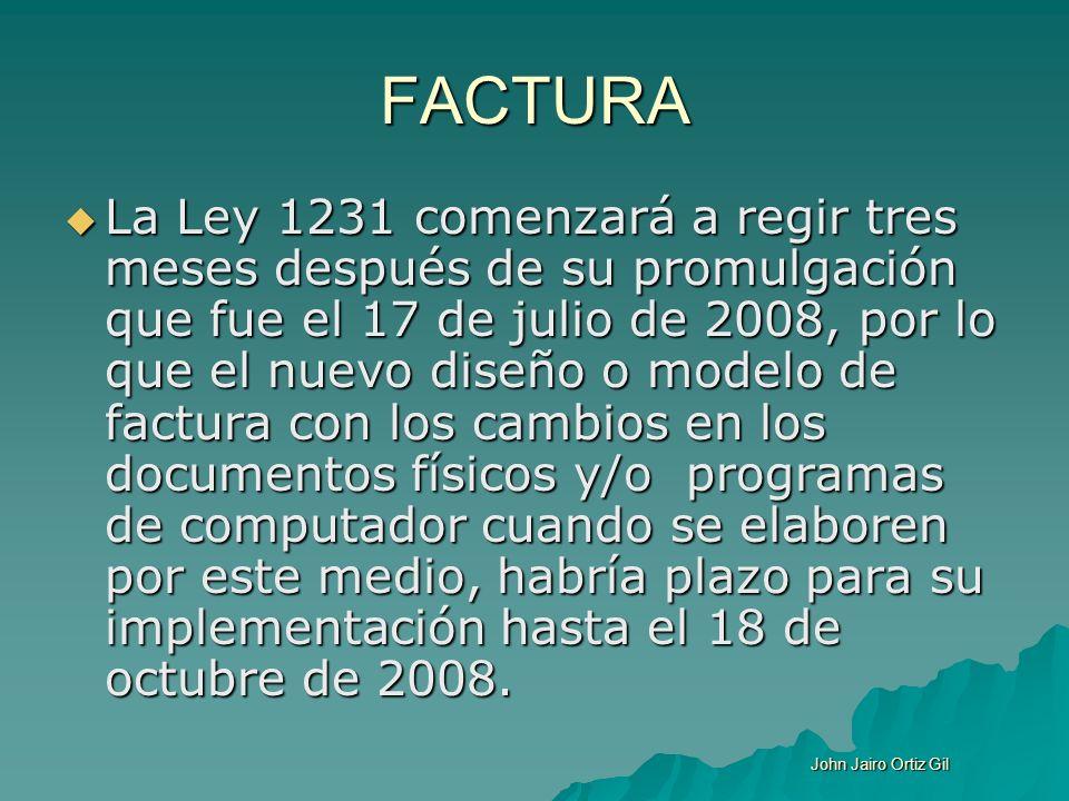 FACTURA La Ley 1231 comenzará a regir tres meses después de su promulgación que fue el 17 de julio de 2008, por lo que el nuevo diseño o modelo de fac