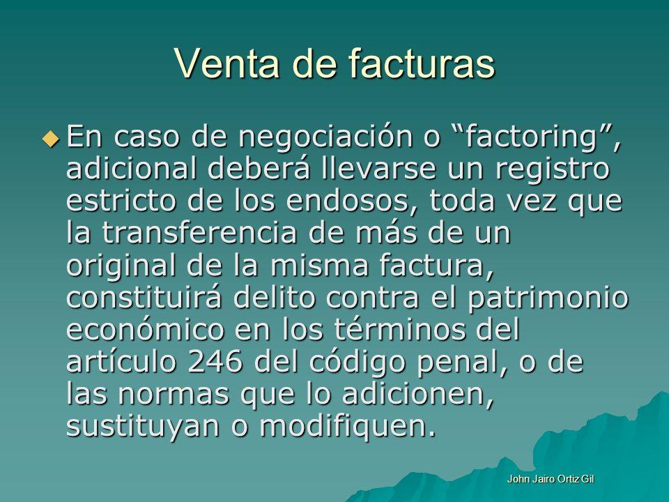 Venta de facturas En caso de negociación o factoring, adicional deberá llevarse un registro estricto de los endosos, toda vez que la transferencia de