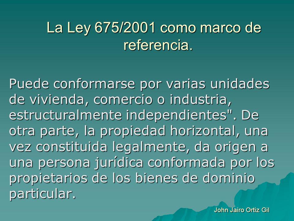 La Ley 675/2001 como marco de referencia. Puede conformarse por varias unidades de vivienda, comercio o industria, estructuralmente independientes