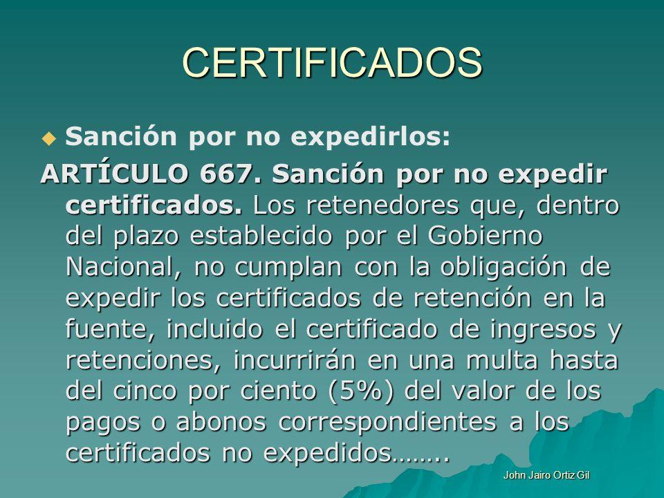 CERTIFICADOS Sanción por no expedirlos: ARTÍCULO 667. Sanción por no expedir certificados. Los retenedores que, dentro del plazo establecido por el Go