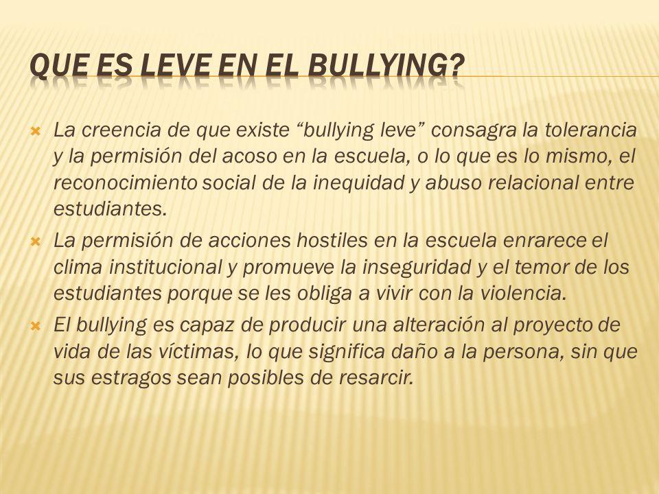 La creencia de que existe bullying leve consagra la tolerancia y la permisión del acoso en la escuela, o lo que es lo mismo, el reconocimiento social