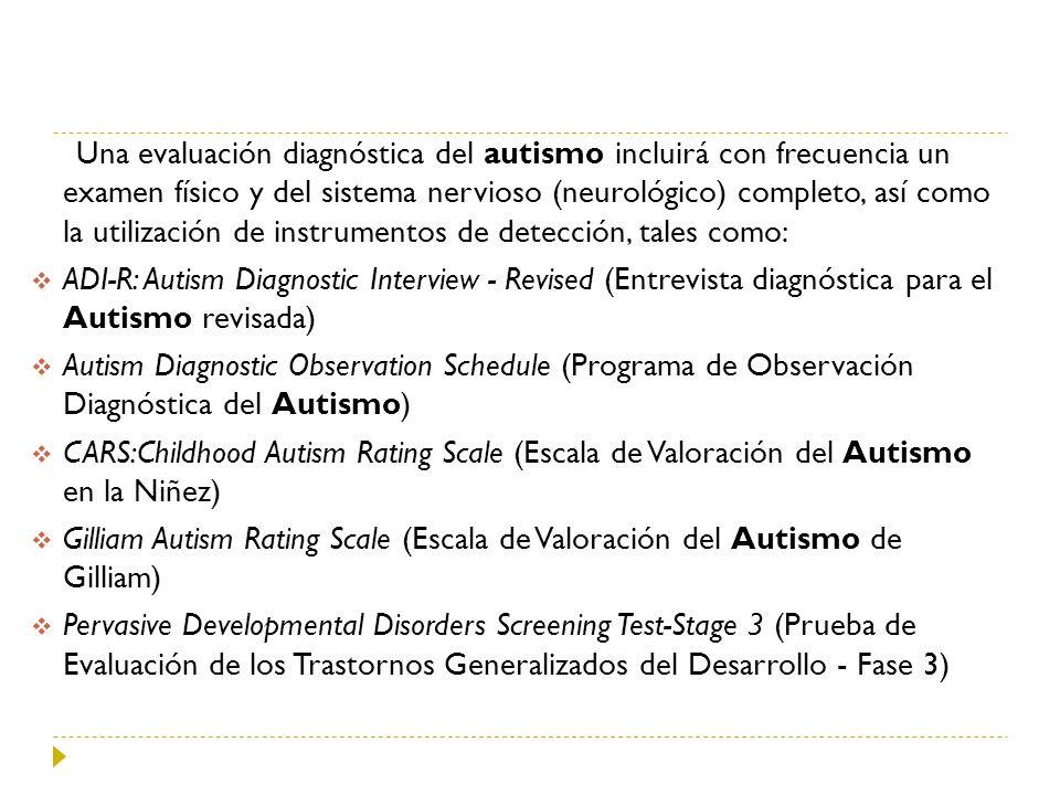 Una evaluación diagnóstica del autismo incluirá con frecuencia un examen físico y del sistema nervioso (neurológico) completo, así como la utilización