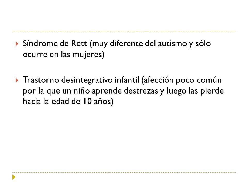 Síndrome de Rett (muy diferente del autismo y sólo ocurre en las mujeres) Trastorno desintegrativo infantil (afección poco común por la que un niño ap