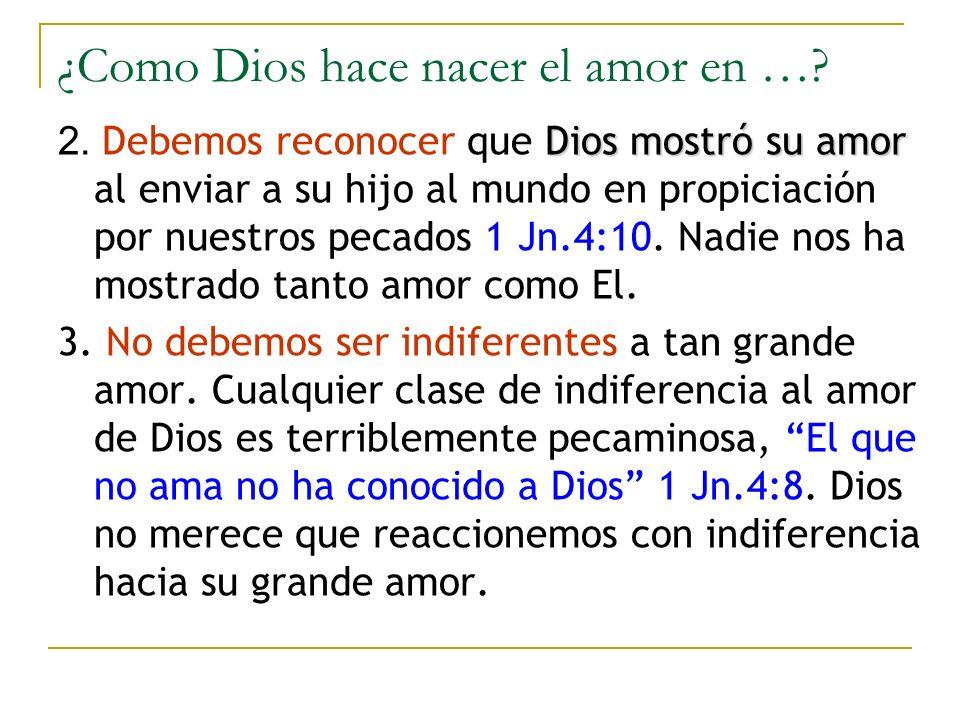 ¿Como Dios hace nacer el amor en …? Dios mostró su amor 2. Debemos reconocer que Dios mostró su amor al enviar a su hijo al mundo en propiciación por