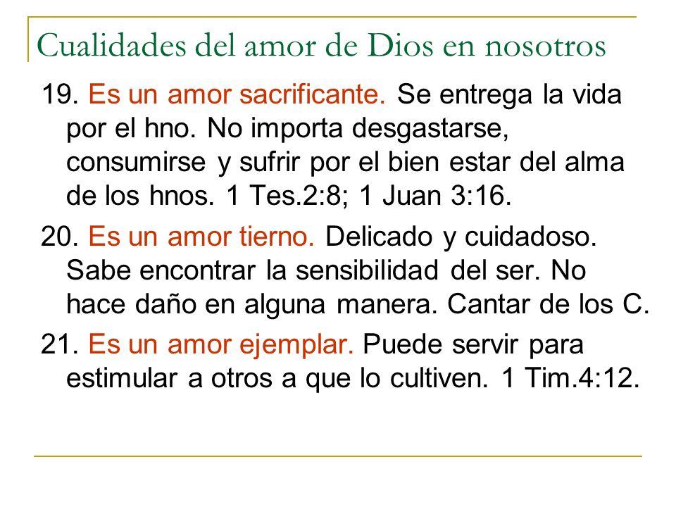 Cualidades del amor de Dios en nosotros 19. Es un amor sacrificante. Se entrega la vida por el hno. No importa desgastarse, consumirse y sufrir por el