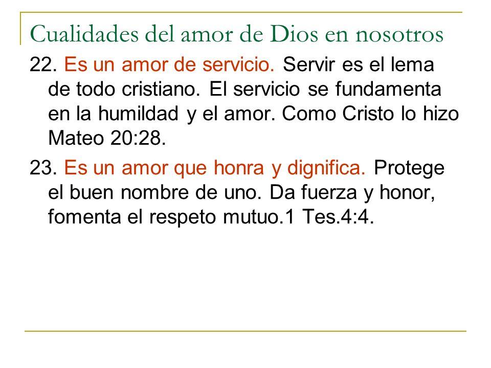 Cualidades del amor de Dios en nosotros 22. Es un amor de servicio. Servir es el lema de todo cristiano. El servicio se fundamenta en la humildad y el