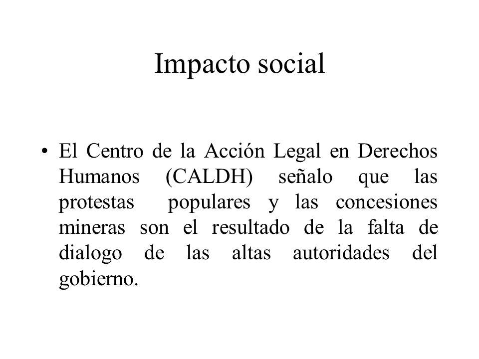Impacto social El Centro de la Acción Legal en Derechos Humanos (CALDH) señalo que las protestas populares y las concesiones mineras son el resultado de la falta de dialogo de las altas autoridades del gobierno.