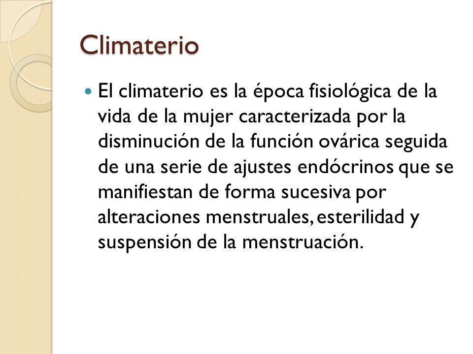 Climaterio Entendiendo por Menopausia: A la fecha en que la mujer menstrua por última vez.