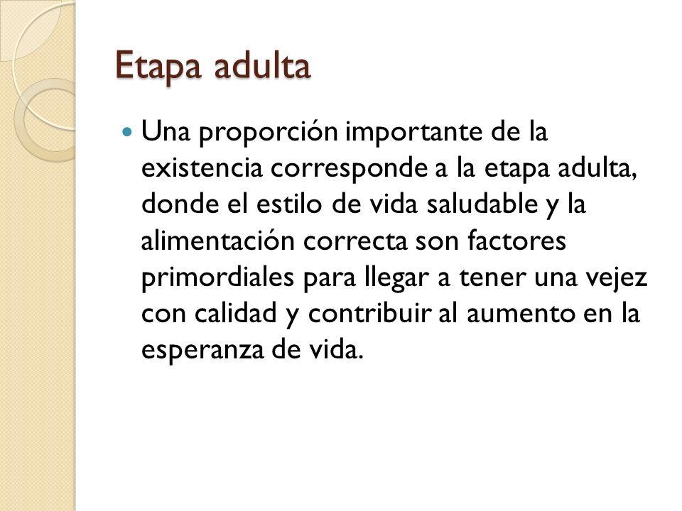 Etapa adulta Es importante señalar que la esperanza de vida en México según un consenso realizado en 1990 refirió que es de hasta: -los 73 años para mujeres y hasta -los 67 años para varones.