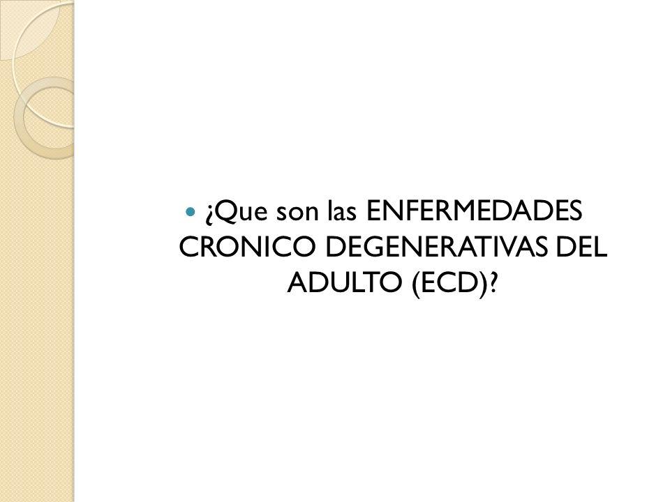 ECD Las ECD son multifactoriales asociadas a un conjunto de causas o factores de riesgo.