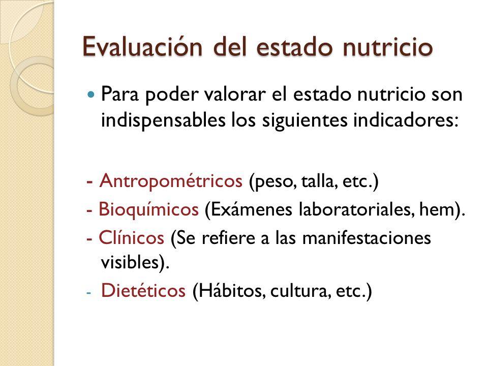 Evaluación del estado nutricio Cabe mencionar que se requieren técnicas específicas para obtener la recabación de datos de los indicadores antes mencionados, donde el profesional de la salud está mejor capacitado.