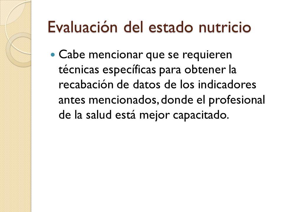 Evaluación del estado nutricio Los indicadores de uso más frecuentes son los antropométricos, (peso, estatura y circunferencias de cintura y cadera, entre otros..) donde son más socorridos el IMC y ICC, por su fácil aplicación y por su estandarización para el diagnóstico.
