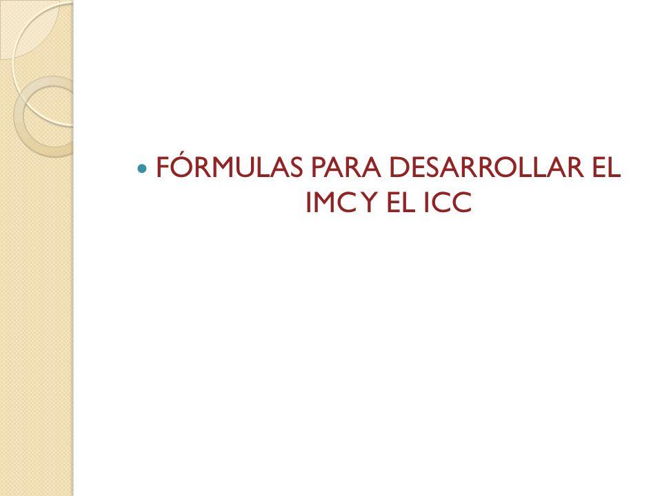 Evaluación del estado nutricio IMC: peso kg/estatura m 2 ejemplo: 55kg/1.60 x 1.60= IMC: 21.48 ICC: perímetro de cintura(cm)/ perímetro cadera(cm) ejemplo: 60cm cin/90cm ca= ICC:0.66